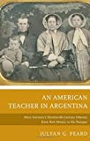 An American Teacher In Argentina: Mary Gorman's Nineteenth-Century Odyssey From New Mexico To The Pampas
