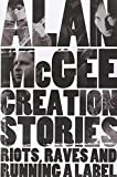 Creation Stories: Riots, Raves and Running a Label by McGee, Alan (2013) Hardcover
