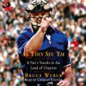 As They See 'Em: A Fan's Travels in the Land of Umpires Audiobook by Bruce Weber Narrated by Charley Steiner