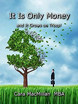 It Is Only Money: and It Grows on Trees! by [MacMillan, Cara]