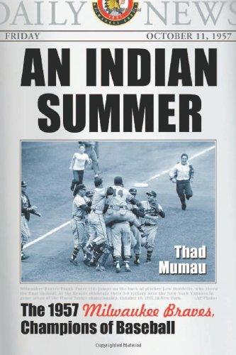 An Indian Summer: The 1957 Milwaukee Braves, Champions of Baseball pdf epub
