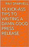 15 Kick-Ass Tips to Writing a Damn Good Press Release