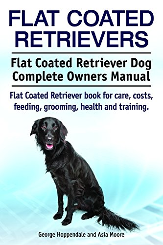 Flat Coated Retrievers. Flat Coated Retriever book for care, costs, feeding, grooming, health and training. Flat Coated Retriever Dog Complete Owners Manual.