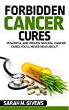 Cancer Cures: 7 Powerful and Proven Cancer Cures You Will Never Hear AboutToday only, get this Amazon bestseller for just $3.05. Regularly priced at $4.99. Read on your PC, Mac, smart phone, tablet or Kindle device.Western medicine is no closer to fi...