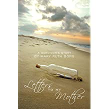 Letters to my Mother: a survivor's story by Mary Ruth Borg (2009-10-27)