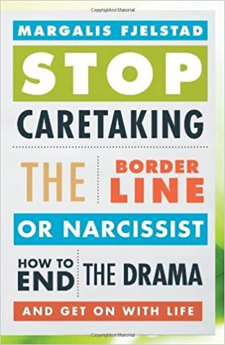 Stop Caretaking the Borderline or Narcissist: How to End the Drama and Get On with Life by Margalis Fjelstad (2013-02-07)