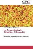 La Arqueología de Cihuatán, el Salvador, Olsen Bruhns Karen and Amaroli B. Paul, 3659008648