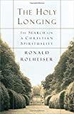 img - for The Holy Longing: The Search for a Christian Spirituality book / textbook / text book