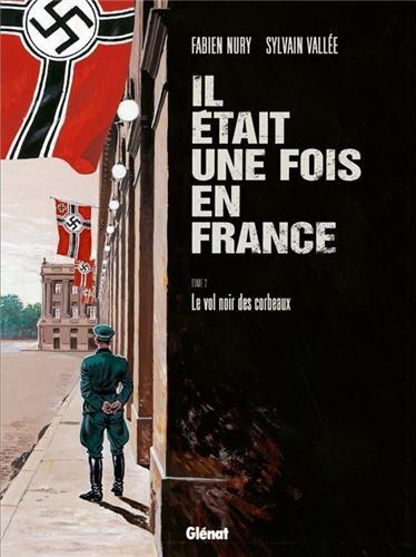 Il était une fois en France, Tome 2 : Le Vol noir des Corbeaux by Fabien Nury, Sylvain Vallée
