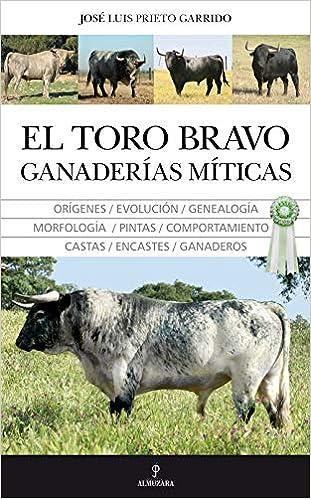 El Toro Bravo Ganaderías Míticas Taurología Spanish Edition Prieto Garrido José Luis 9788415338666 Books