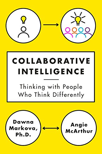 Collaborative Intelligence: Thinking with People Who Think Differently