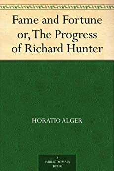 Fame and Fortune or, The Progress of Richard Hunter by [Alger, Horatio]