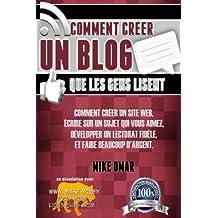Comment Creer un Blog que les Gens Lisent: Comment créer un site web, écrire sur un sujet que vous aimez, développer un lectorat fidèle, et faire beaucoup d'argent.
