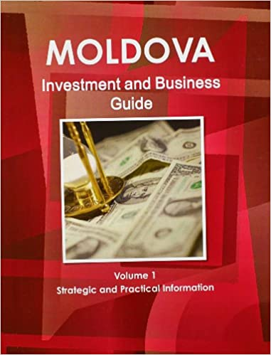 Book Moldova Investment and Business Guide: Strategic and Practical Information