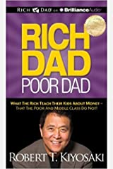 Rich Dad Poor Dad: What the Rich Teach Their Kids About Money - That the Poor and Middle Class Do Not! Paperback