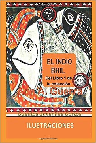 El Indio Bhil: Cuento Juvenil Corto: Volume 6 Los MIL y un DIAS: Amazon.es: Ms. Ann A. Guerra, Mr. Daniel Guerra: Libros