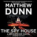The Spy House: A Spycatcher Novel Audiobook by Matthew Dunn Narrated by Rich Orlow