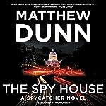 The Spy House: A Spycatcher Novel | Matthew Dunn