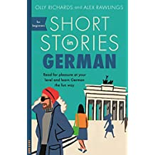 Short Stories in German for Beginners: Read for pleasure at your level, expand your vocabulary and learn German the fun way! (Teach Yourself Short Stories)