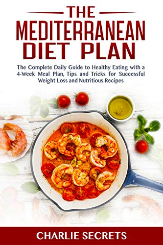 THE MEDITERRANEAN DIET PLAN: The Complete Daily Guide to Healthy Eating with a 4-Week Meal Plan, Tips and Tricks for Successful Weight Loss and Nutritious Recipes ()
