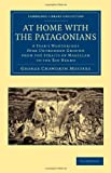 At Home with the Patagonians : A Year's Wanderings over Untrodden Ground from the Straits of Magellan to the Rio Negro, Musters, George Chaworth, 1108066798