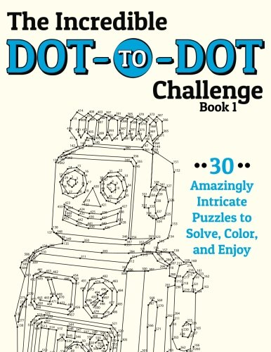 The Incredible Dot-to-Dot Challenge (Book 1): 30 Amazingly Intricate Puzzles to Solve, Color, and Enjoy