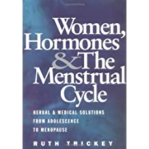 Women, Hormones & Menstrual Cycle: Herbal & Medical Solutions from Adolescence to Menopause