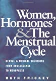 Women, Hormones & Menstrual Cycle: Herbal & Medical Solutions from Adolescence to Menopause: Herbal and Medical Solutions from Adolescence to Menopause