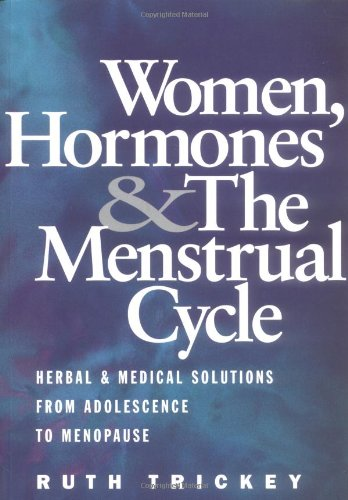 (Women, Hormones & Menstrual Cycle: Herbal & Medical Solutions from Adolescence to Menopause)
