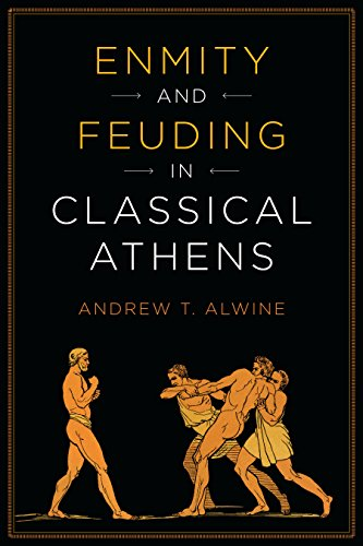 Enmity and Feuding in Classical Athens (Ashley and Peter Larkin Series in Greek and Roman Culture)