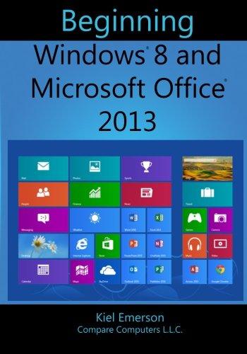 Beginning Windows 8 and Microsoft Office 2013 by Kiel Emerson, Publisher : CreateSpace Independent Publishing Platform