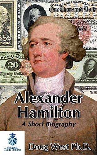 Alexander Hamilton – A Short Biography (30 Minute Book Series 10)