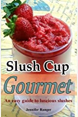 Slush Cup Gourmet: Guide To Luscious Slushes (The Muffin Tin Gourmet) Paperback