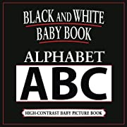 Black and White Baby Book: Alphabet: High-Contrast, Black & White Baby Book (Black & White Baby Books) (Volume 1)