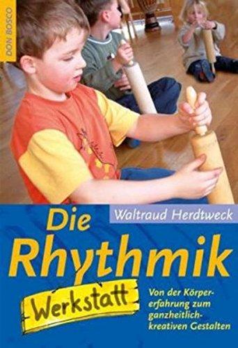 Die Rhythmikwerkstatt: Von der Körpererfahrung zum ganzheitlich-kreativen Gestalten