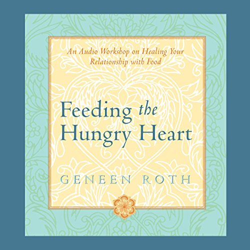 Feeding the Hungry Heart: An Audio Workshop on Healing Your Relationship with Food