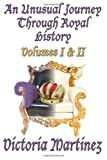 An Unusual Journey Through Royal History Volume I and Ii, Victoria Martinez, 1935712802