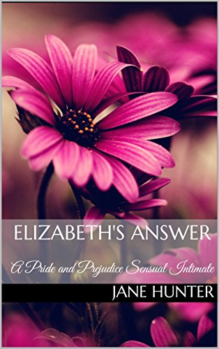 Elizabeth's Answer: A Pride and Prejudice Sensual Intimate (Marrying Miss Bennet Book 4)