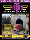 Model Railroading with M T H Electric Trains®, Rob Adelman, 0873493508