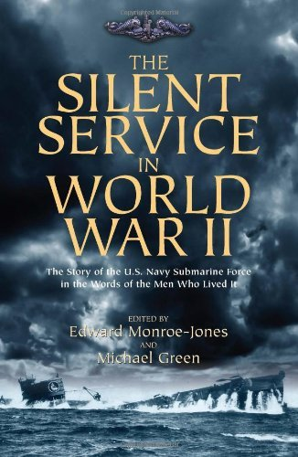 The Silent Service in World War II: The Story of the U.S. Navy Submarine Force in the Words of the Men Who Lived It (English Edition) por [Green, Michael, Monroe-Jones, Edward]
