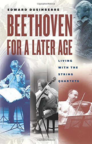 - Beethoven for a Later Age: Living with the String Quartets