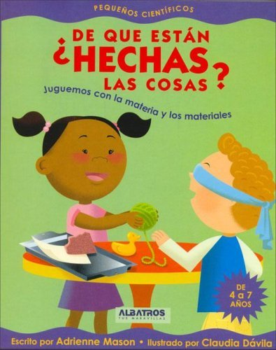 De que estan hechas las cosas? / Touch It!: Juguemos Con La Materia Y Los Materiales / Materials, Matter and You (Pequenos Cientificos / Little Scientists) (Spanish Edition) by Adrienne Mason (2006-06-30) ebook