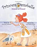 Princess Dessabelle Makes a Friend, Christine Dzidrums, 098264356X