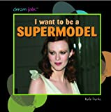 I Want to Be a Supermodel, Katie Franks, 1404236201