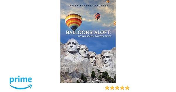 Balloons aloft flying south dakota skies arley kenneth fadness balloons aloft flying south dakota skies arley kenneth fadness 9781626976337 amazon books malvernweather Image collections