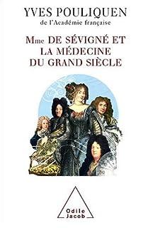 Madame de Sévigné et la médecine du grand siècle, Pouliquen, Yves
