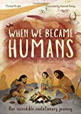 img - for When We Became Humans: Our incredible evolutionary journey book / textbook / text book