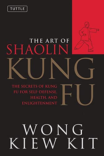 The Art of Shaolin Kung Fu: The Secrets of Kung Fu for Self-Defense; Health; and Enlightenment (Tuttle Martial Arts)