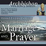 What Every Couple Should Know About Marriage and Prayer | Archbishop Fulton J Sheen