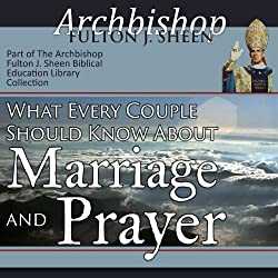 What Every Couple Should Know About Marriage and Prayer